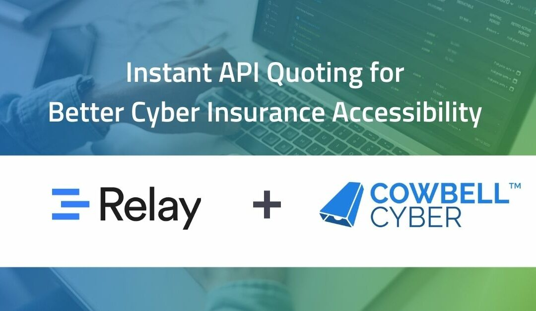 RELAY CONTINUES TO REVOLUTIONIZE INSTANT API QUOTING WITH ADDITION OF COWBELL CYBER